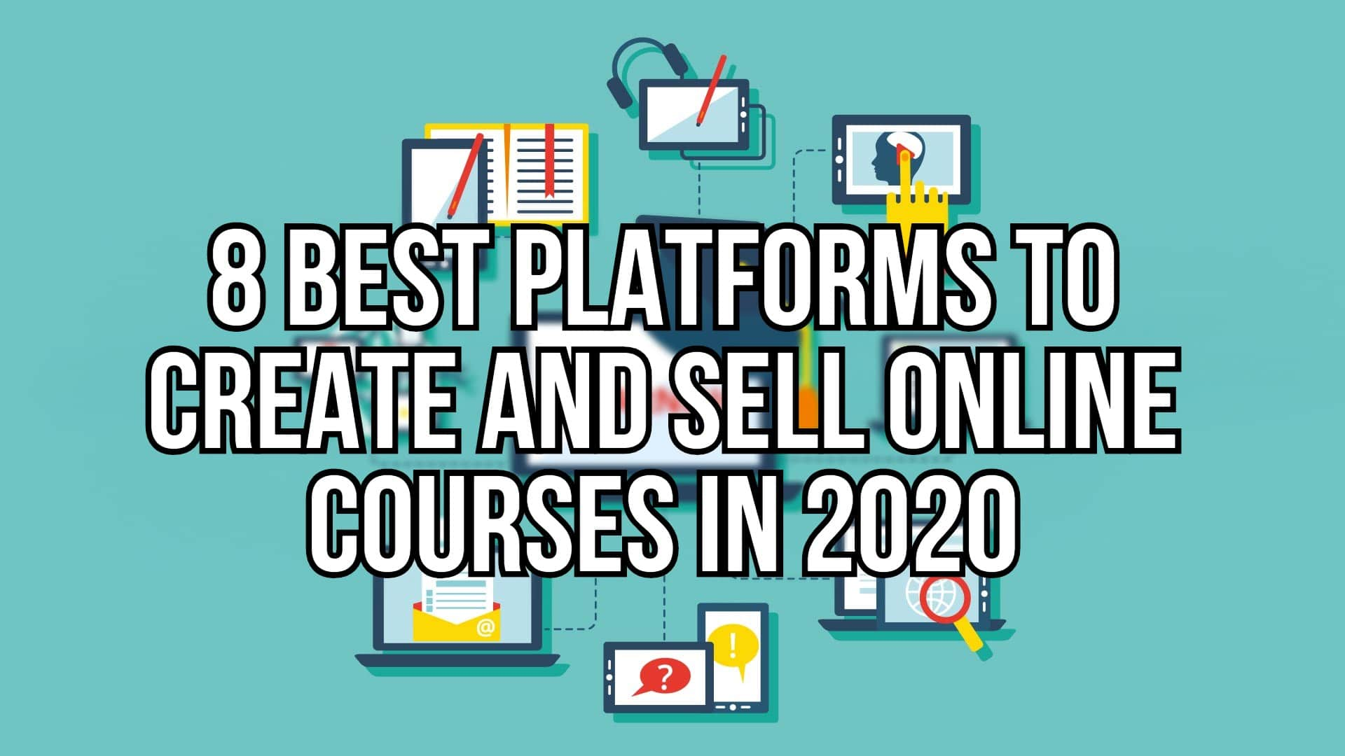 Platforms to create and sell online courses in 2020