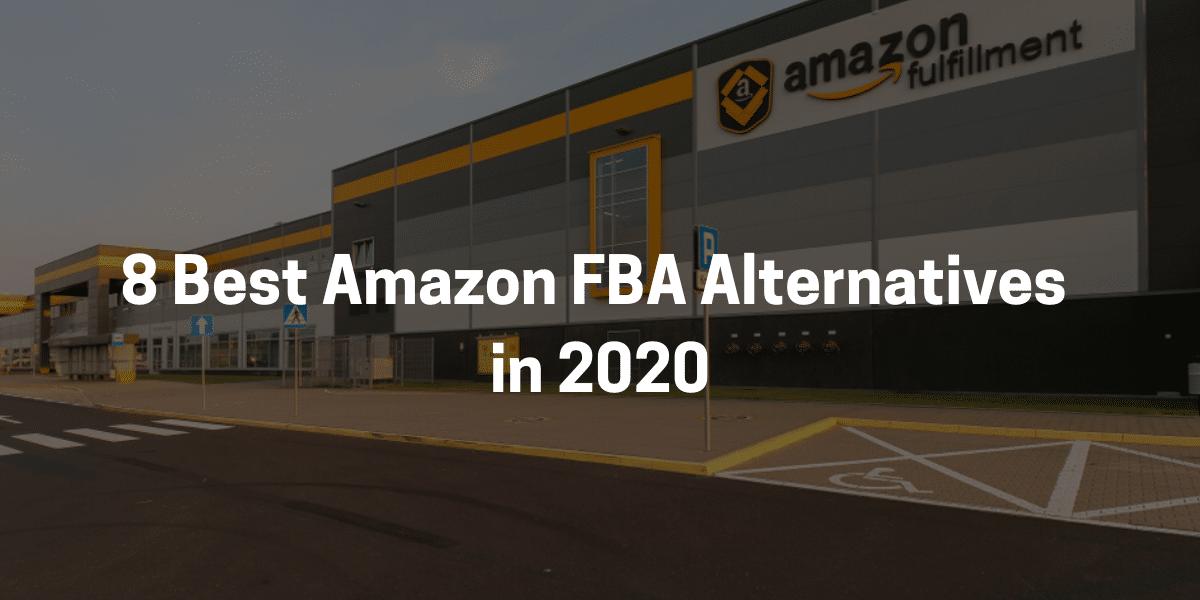 8 Best Amazon FBA Alternatives in 2020
