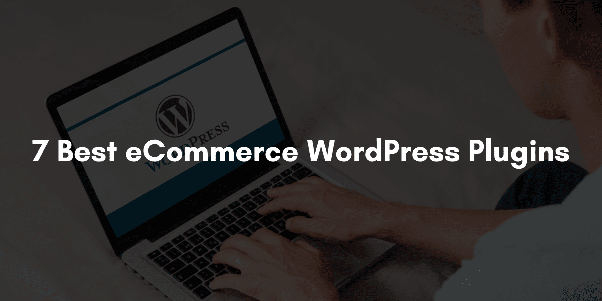7 Best eCommerce WordPress Plugins