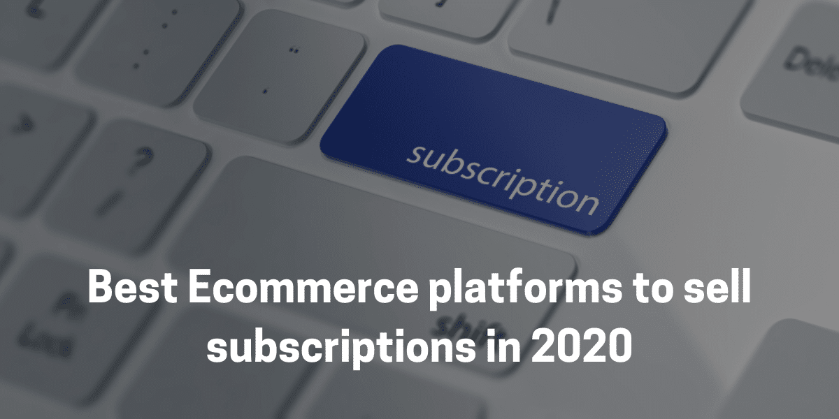 Best Ecommerce platforms to sell subscriptions in 2020