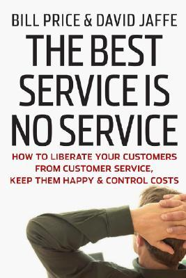 The Best Service is No Service: How To Liberate Your Customers From Customer Service, Keep Them Happy & Control Costs