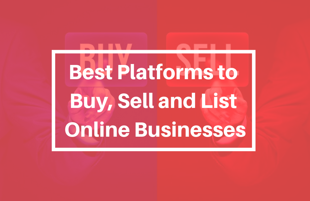 Best Platforms to Buy, Sell and List Online Businesses