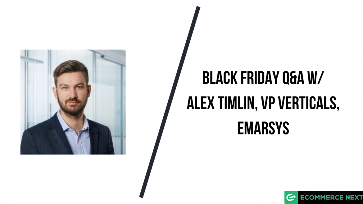 Alex Timlin Vp Verticals Emarsys Shares His Opinions On Black Friday With Response To Covid 19 Ecommerce News Conferences Platform Reviews And Free Rfp