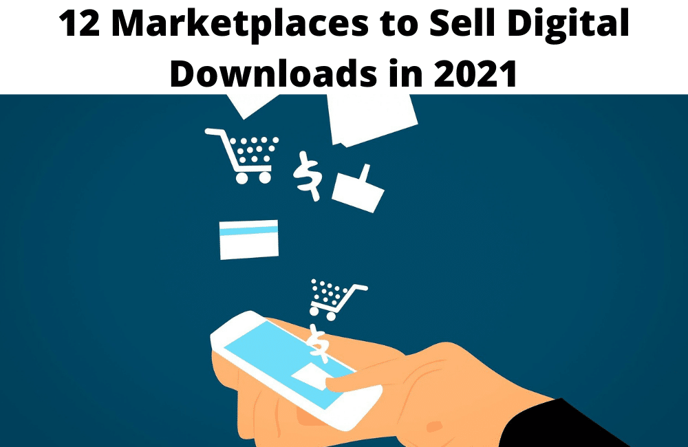 12 Marketplaces to Sell Digital Downloads in 2021