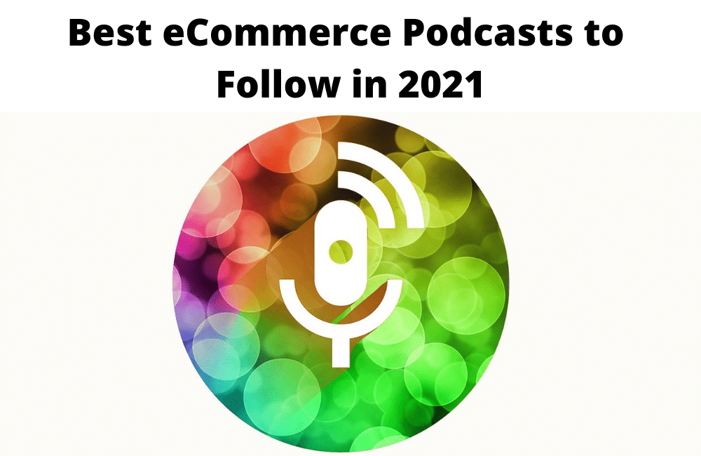 Best eCommerce Podcasts to Follow in 2021