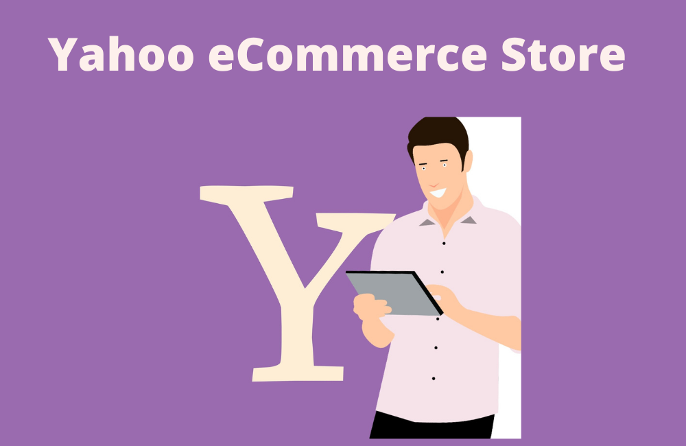 How to Start a Yahoo eCommerce Store in 2021